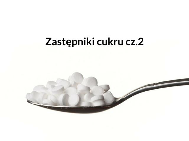 Zastępniki cukru cz.2